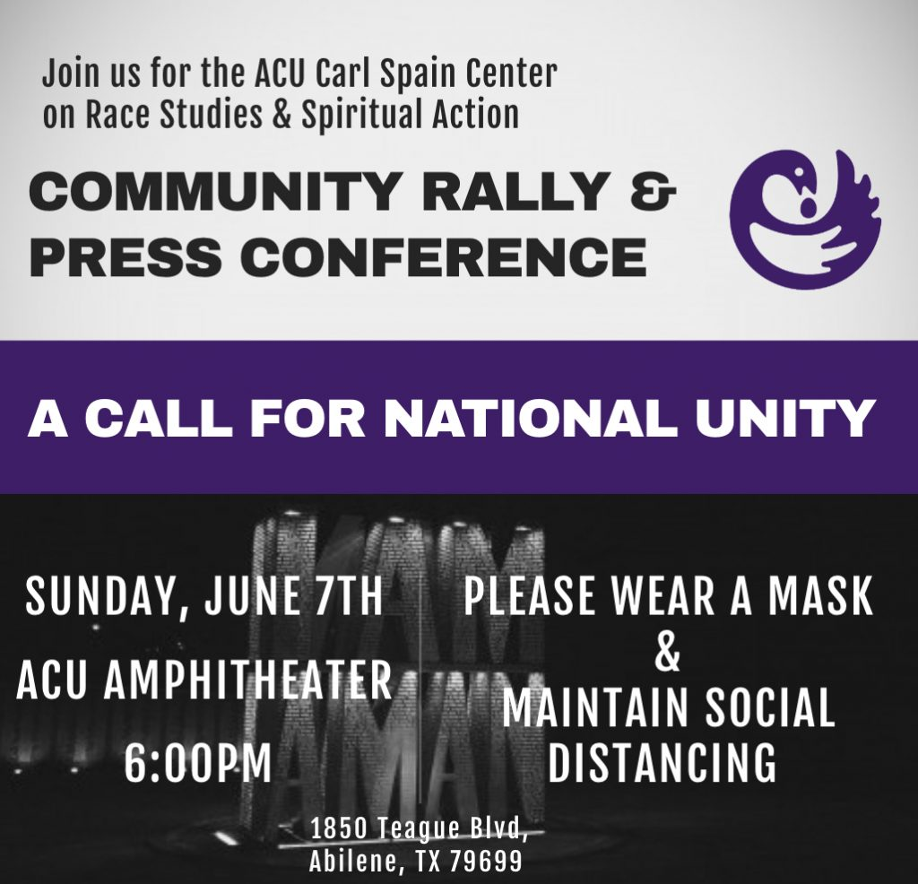 The ACU Carl Spain Center on Race Studies & Spiritual Action is hosting a Community Rally & Press Conference Calling for National Unity with leaders of the Abilene community this Sunday, June 7th at 6pm at the ACU Amphitheater.